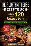 Heißluftfritteuse Rezeptbuch: Das große Kochbuch mit über 120 leckeren...