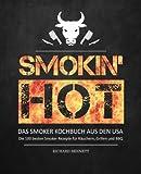Smokin´ hot! - Das Smoker Kochbuch aus den USA: Die 100 besten Smoker Rezepte...
