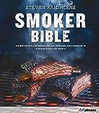 Steven Raichlens Smoker Bible: Die besten Grilltechniken und 100...